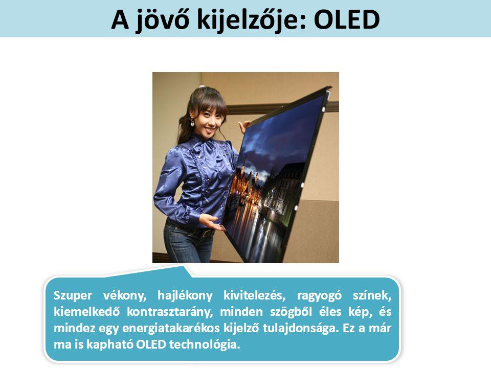 A jövő kijelzője: OLED Kép forrása:http://www.oled-display.net/wp-content/uploads/panasonic-37-inch-oled-tv.jpg.