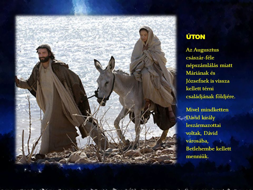 ÚTON Az Augusztus császár-féle népszámlálás miatt Máriának és Józsefnek is vissza kellett térni családjának földjére.