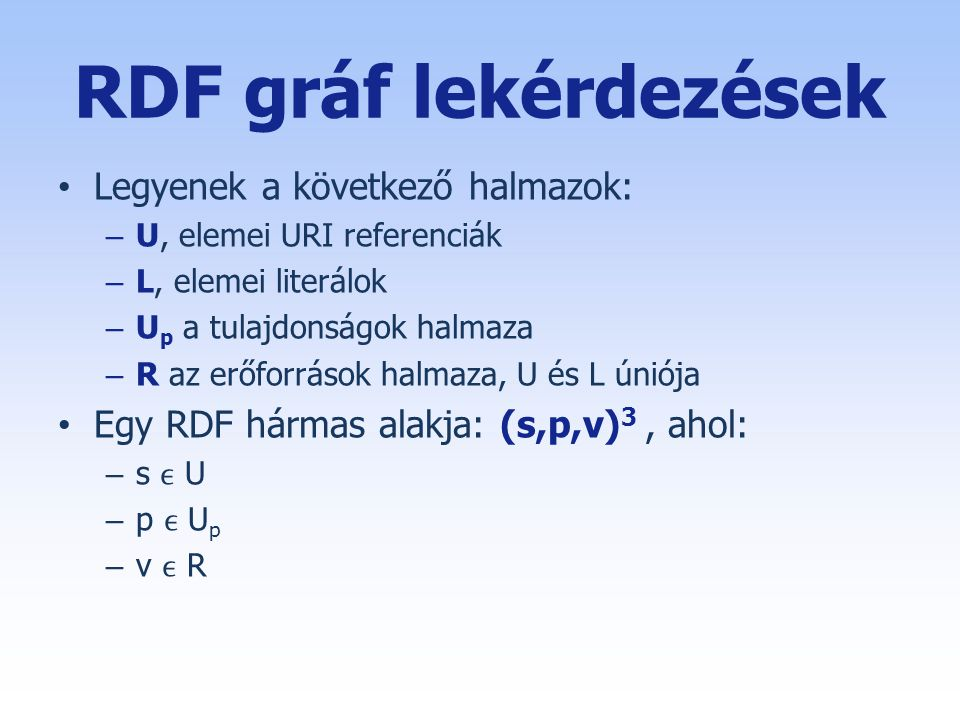 RDF gráf lekérdezések Legyenek a következő halmazok: