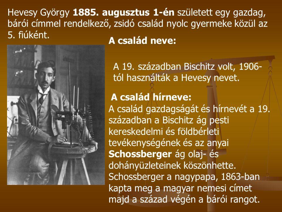 Hevesy György 1885. augusztus 1-én született egy gazdag, bárói címmel rendelkező, zsidó család nyolc gyermeke közül az 5. fiúként.