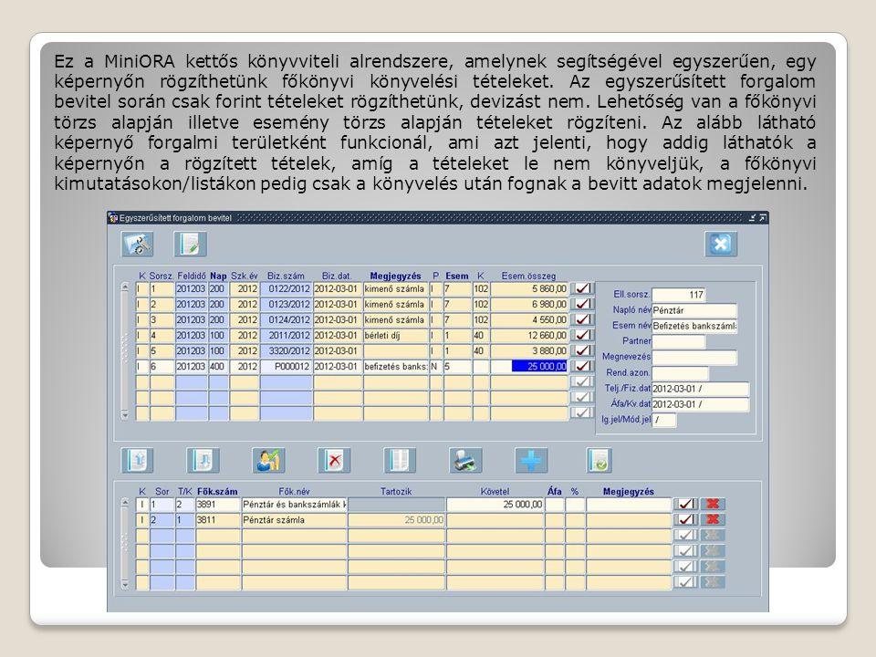 Ez a MiniORA kettős könyvviteli alrendszere, amelynek segítségével egyszerűen, egy képernyőn rögzíthetünk főkönyvi könyvelési tételeket.
