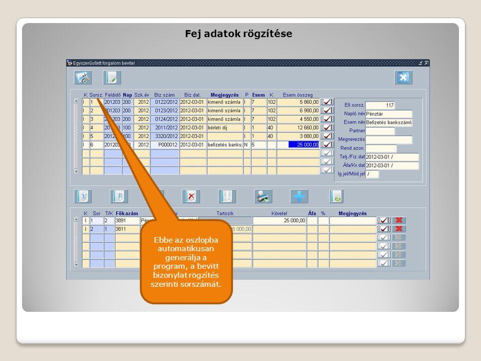 Fej adatok rögzítése Ebbe az oszlopba automatikusan generálja a program, a bevitt bizonylat rögzítés szerinti sorszámát.