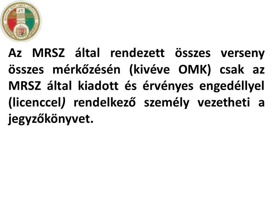 Az MRSZ által rendezett összes verseny összes mérkőzésén (kivéve OMK) csak az MRSZ által kiadott és érvényes engedéllyel (licenccel) rendelkező személy vezetheti a jegyzőkönyvet.
