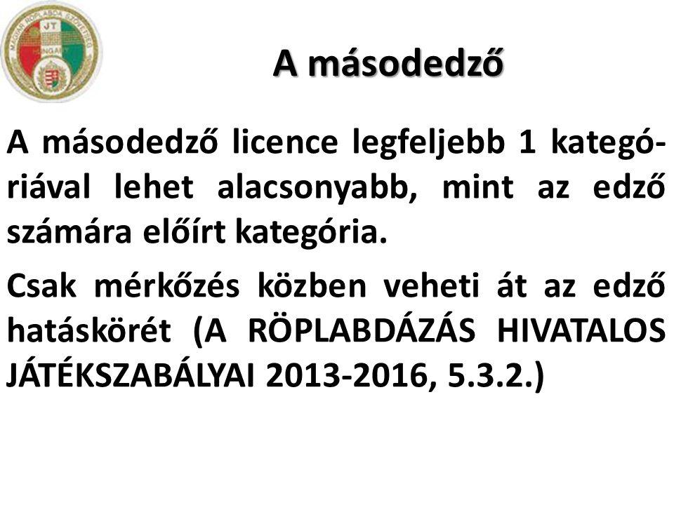 A másodedző A másodedző licence legfeljebb 1 kategó-riával lehet alacsonyabb, mint az edző számára előírt kategória.