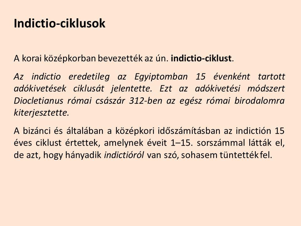 Indictio-ciklusok A korai középkorban bevezették az ún. indictio-ciklust.