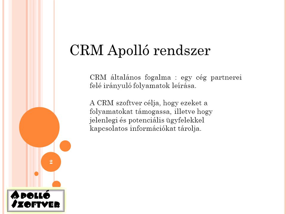 CRM Apolló rendszer CRM általános fogalma : egy cég partnerei felé irányuló folyamatok leírása.
