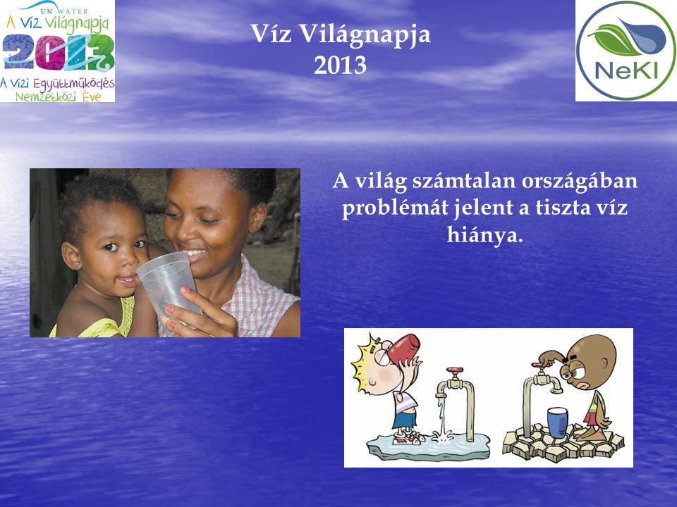 A világ számtalan országában problémát jelent a tiszta víz hiánya.