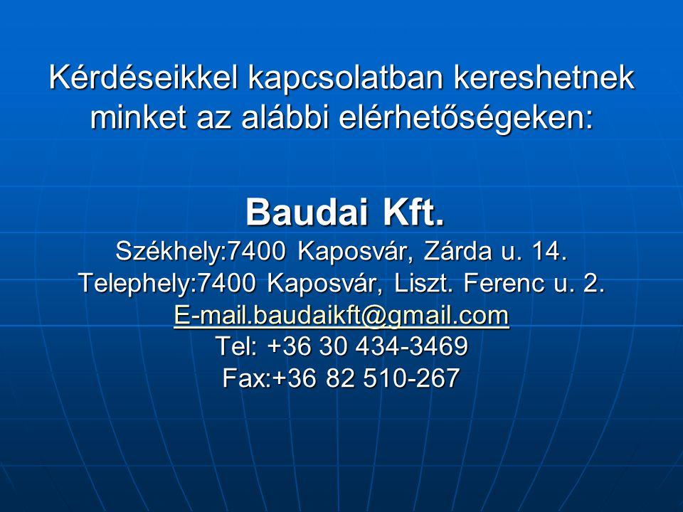 Kérdéseikkel kapcsolatban kereshetnek minket az alábbi elérhetőségeken: Baudai Kft.
