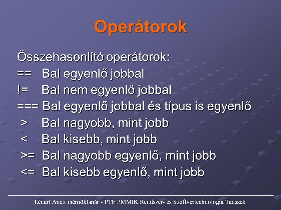 Operátorok Összehasonlító operátorok: == Bal egyenlő jobbal
