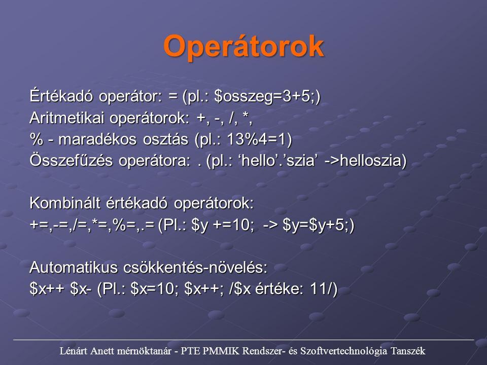 Operátorok Értékadó operátor: = (pl.: $osszeg=3+5;)