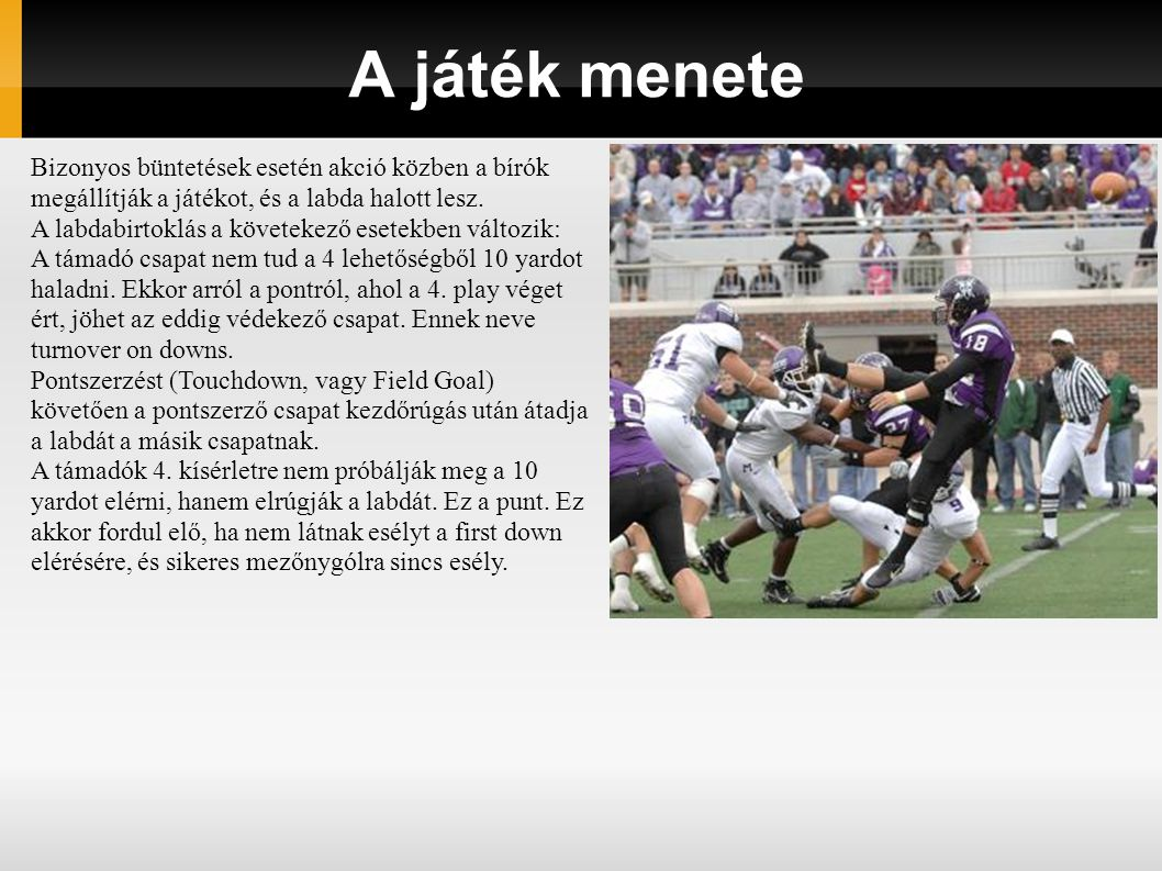 A játék menete Bizonyos büntetések esetén akció közben a bírók megállítják a játékot, és a labda halott lesz.