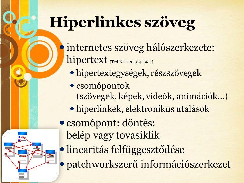 Hiperlinkes szöveg internetes szöveg hálószerkezete: hipertext (Ted Nelson 1974, 1987) hipertextegységek, részszövegek.