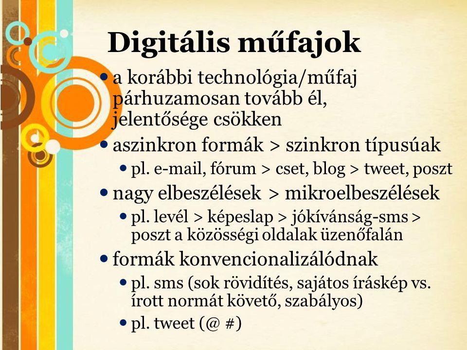Digitális műfajok a korábbi technológia/műfaj párhuzamosan tovább él, jelentősége csökken. aszinkron formák > szinkron típusúak.