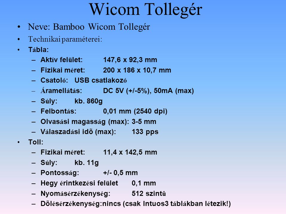 Wicom Tollegér Neve: Bamboo Wicom Tollegér Technikai paraméterei: