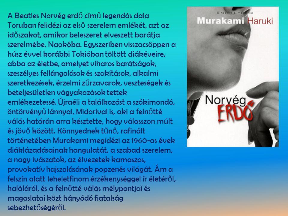 A Beatles Norvég erdő című legendás dala Toruban felidézi az első szerelem emlékét, azt az időszakot, amikor beleszeret elveszett barátja szerelmébe, Naokóba.