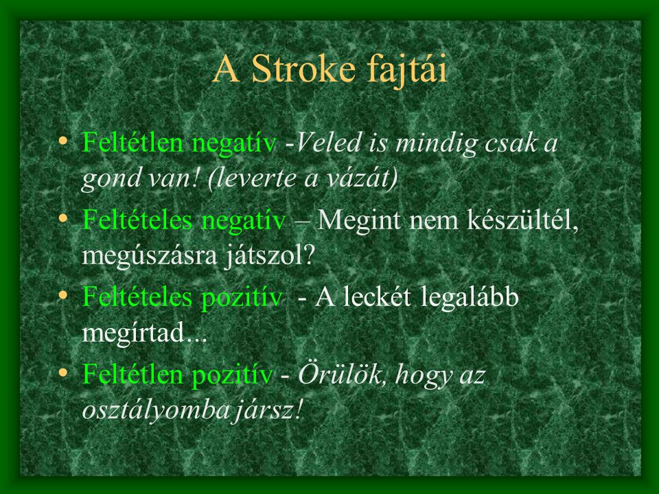 A Stroke fajtái Feltétlen negatív -Veled is mindig csak a gond van! (leverte a vázát) Feltételes negatív – Megint nem készültél, megúszásra játszol