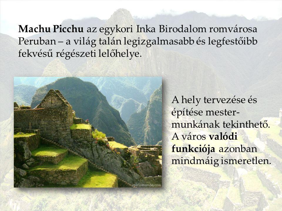 Machu Picchu az egykori Inka Birodalom romvárosa Peruban – a világ talán legizgalmasabb és legfestőibb fekvésű régészeti lelőhelye.