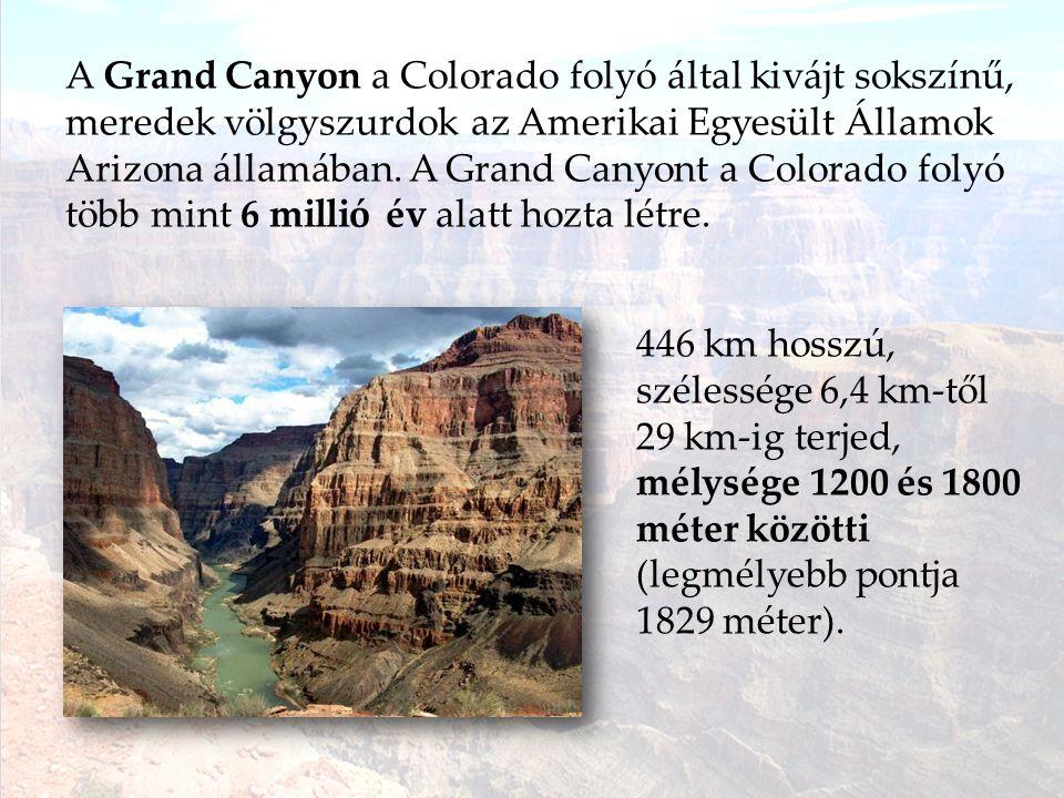 A Grand Canyon a Colorado folyó által kivájt sokszínű, meredek völgyszurdok az Amerikai Egyesült Államok Arizona államában. A Grand Canyont a Colorado folyó több mint 6 millió év alatt hozta létre.