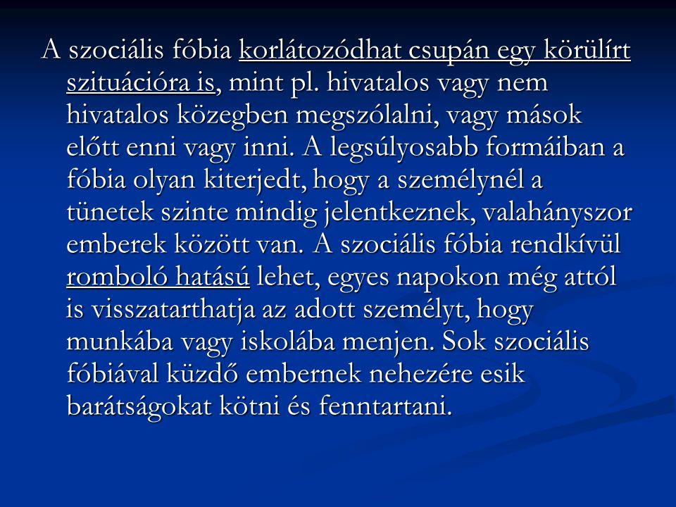 A szociális fóbia korlátozódhat csupán egy körülírt szituációra is, mint pl.