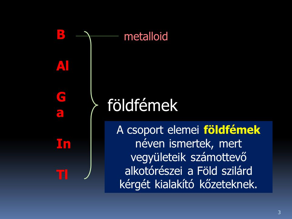 földfémek B Al Ga In Tl metalloid