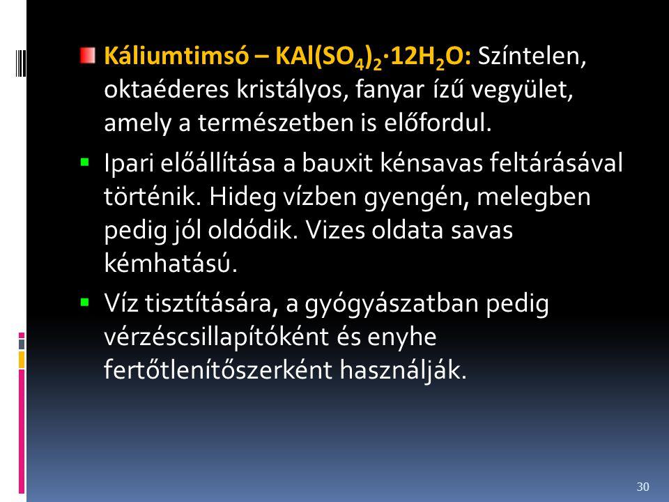 Káliumtimsó – KAl(SO4)2·12H2O: Színtelen, oktaéderes kristályos, fanyar ízű vegyület, amely a természetben is előfordul.
