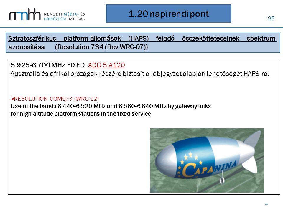 1.20 napirendi pont Sztratoszférikus platform-állomások (HAPS) feladó összeköttetéseinek spektrum-azonosítása (Resolution 734 (Rev.WRC-07))