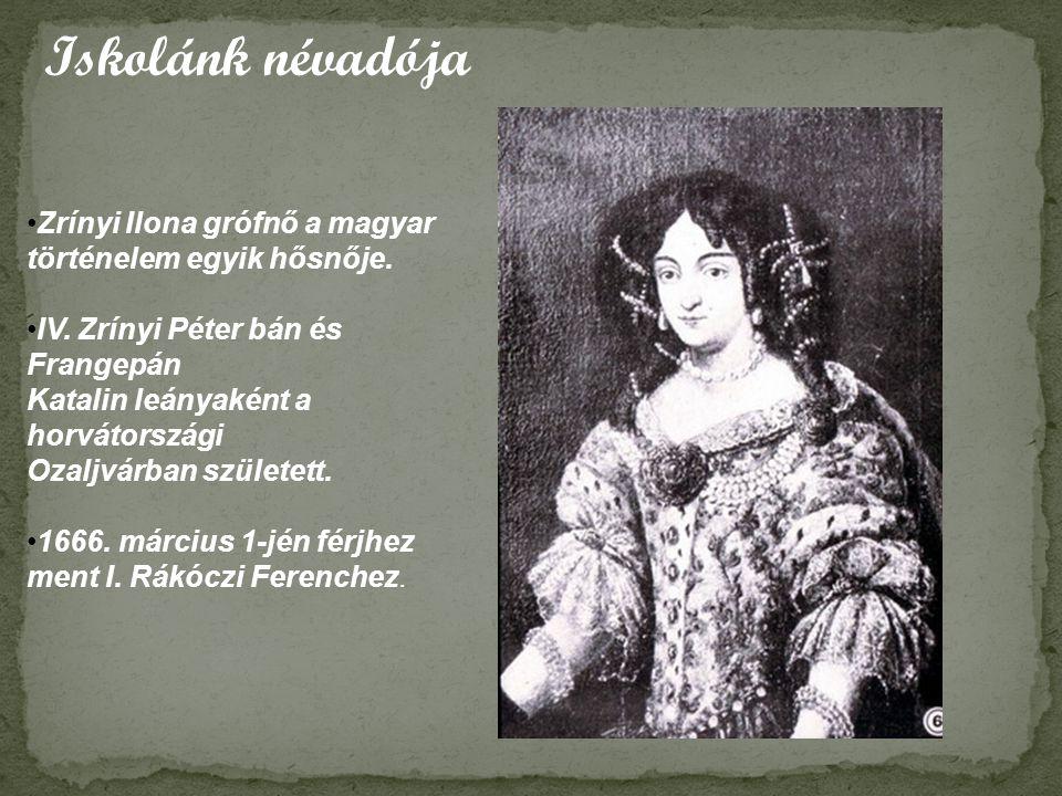 Iskolánk névadója Zrínyi Ilona grófnő a magyar történelem egyik hősnője.