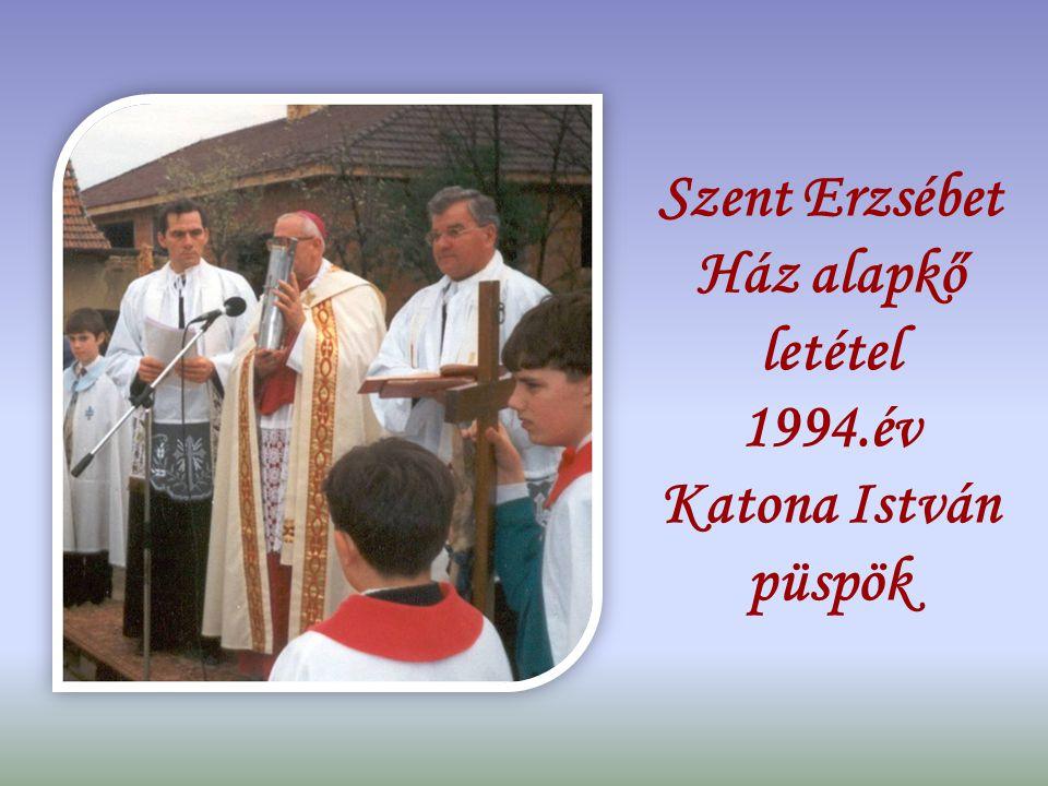 Szent Erzsébet Ház alapkő letétel 1994.év Katona István püspök
