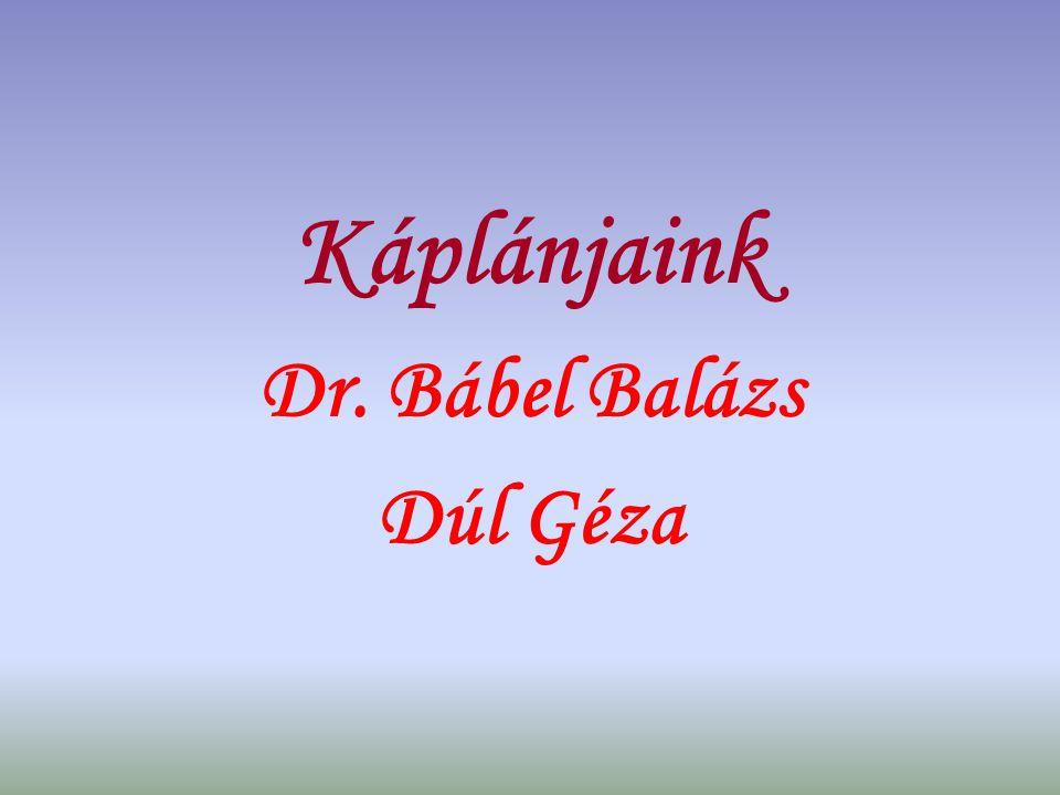 Káplánjaink Dr. Bábel Balázs Dúl Géza