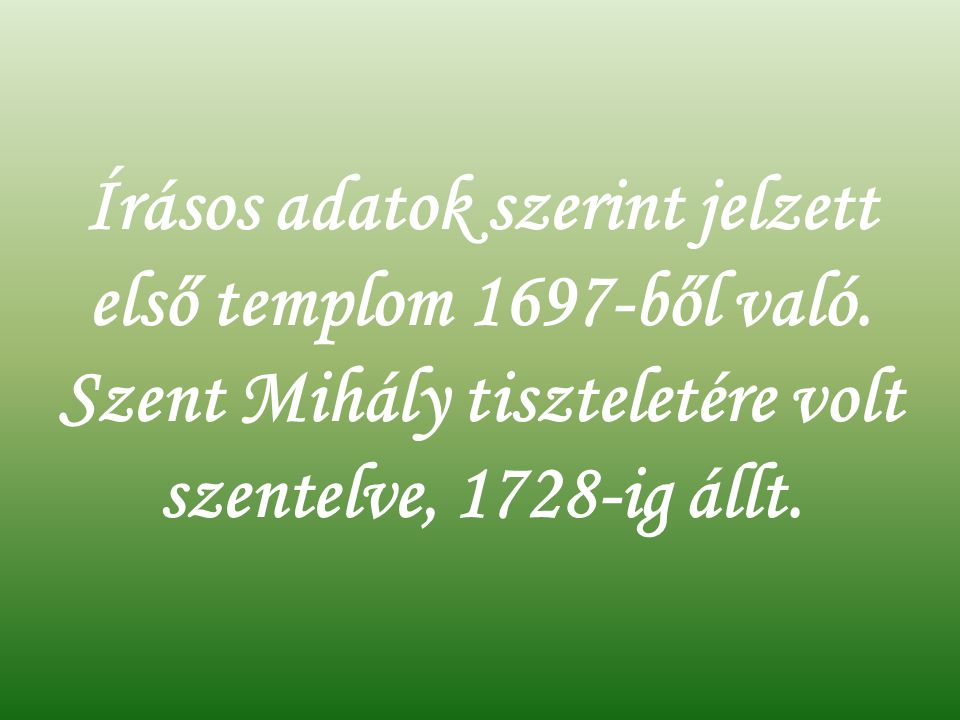 Írásos adatok szerint jelzett első templom 1697-ből való