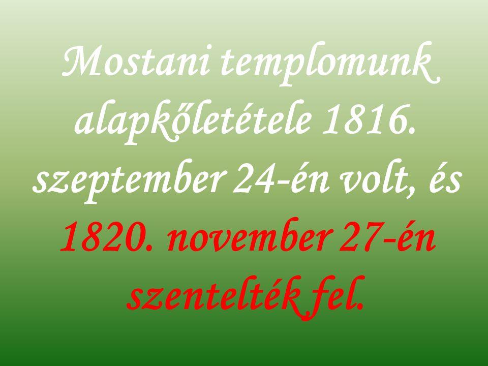 Mostani templomunk alapkőletétele 1816. szeptember 24-én volt, és 1820