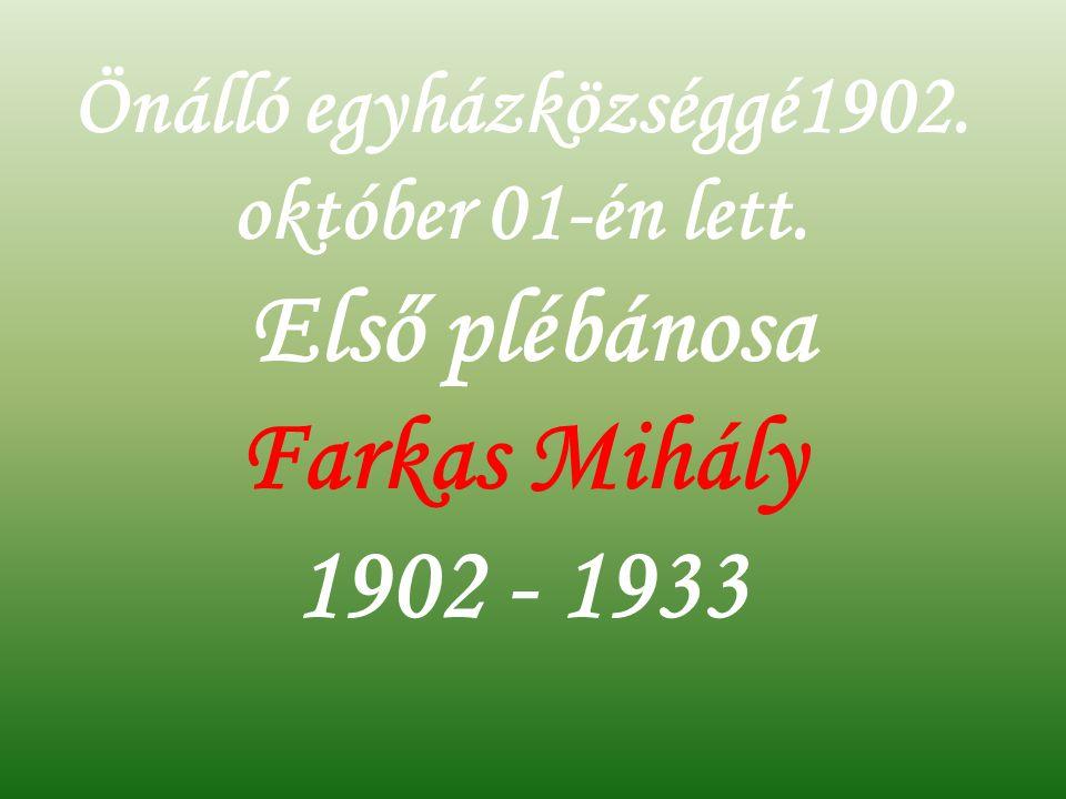 Önálló egyházközséggé1902. október 01-én lett.