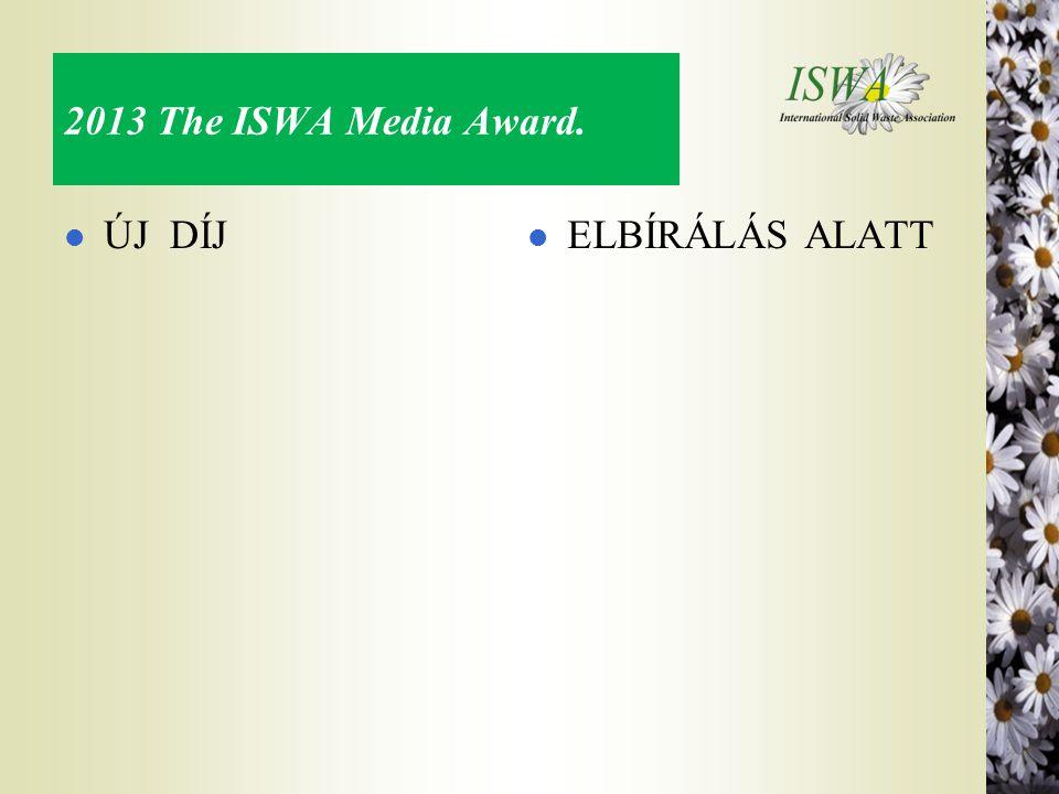 2013 The ISWA Media Award. ÚJ DÍJ ELBÍRÁLÁS ALATT