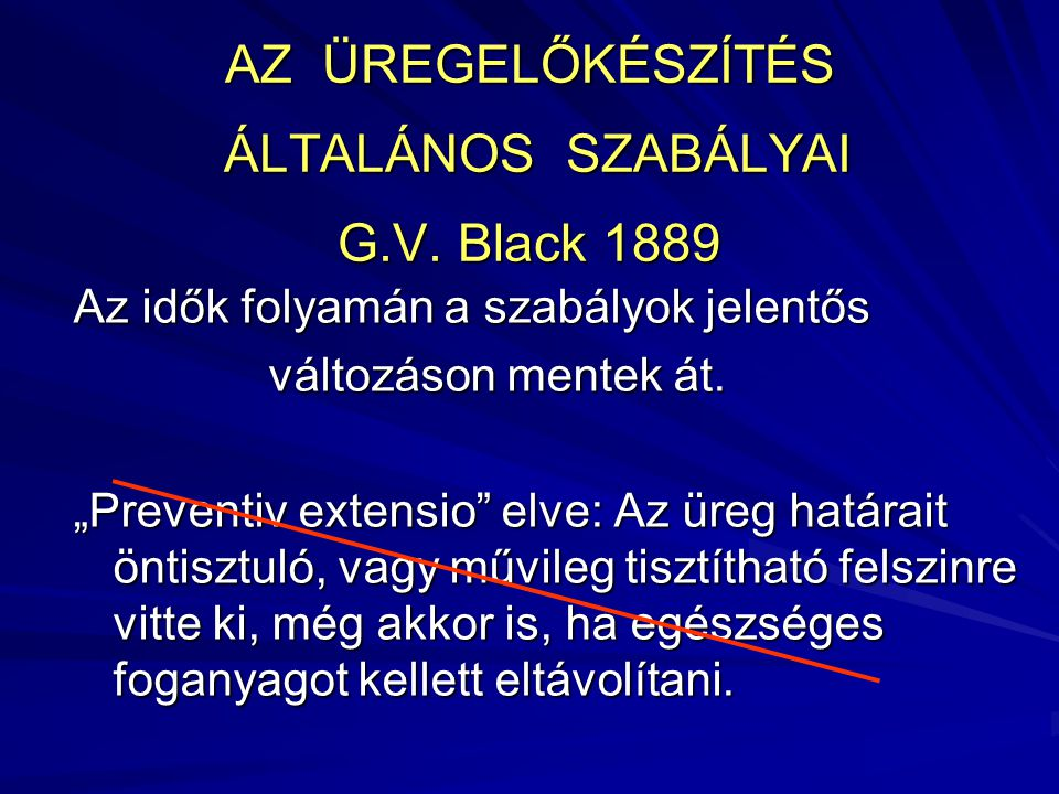 AZ ÜREGELŐKÉSZÍTÉS ÁLTALÁNOS SZABÁLYAI G.V. Black 1889