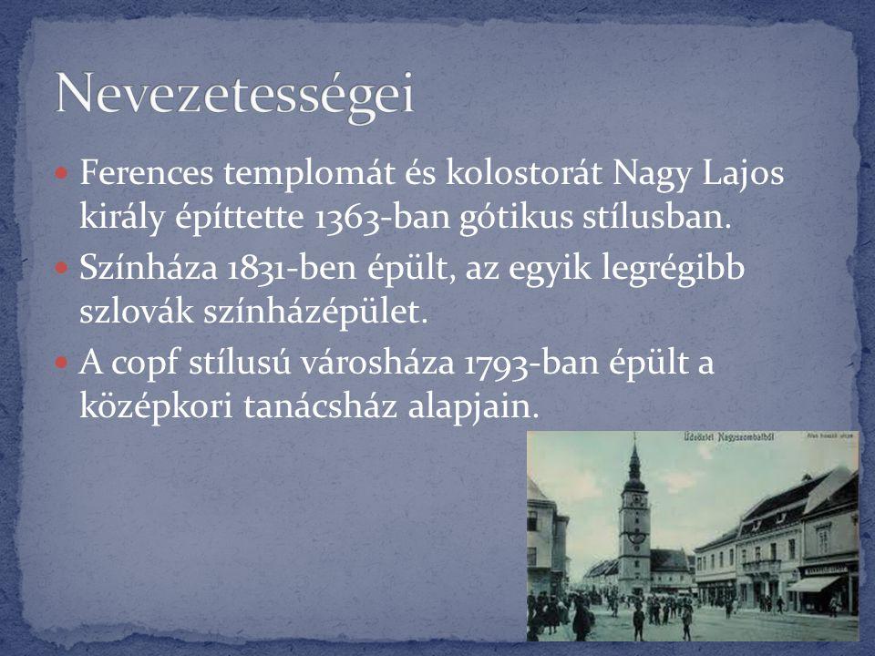 Nevezetességei Ferences templomát és kolostorát Nagy Lajos király építtette 1363-ban gótikus stílusban.