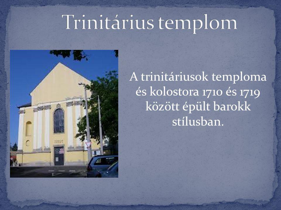 Trinitárius templom A trinitáriusok temploma és kolostora 1710 és 1719 között épült barokk stílusban.