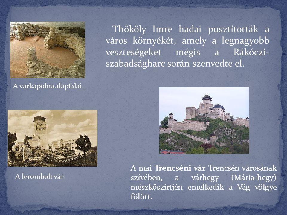 Thököly Imre hadai pusztították a város környékét, amely a legnagyobb veszteségeket mégis a Rákóczi-szabadságharc során szenvedte el.