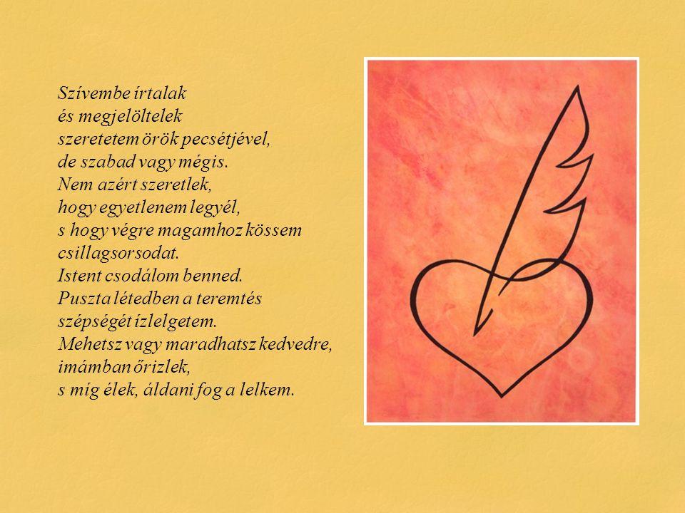 Szívembe írtalak és megjelöltelek szeretetem örök pecsétjével, de szabad vagy mégis.