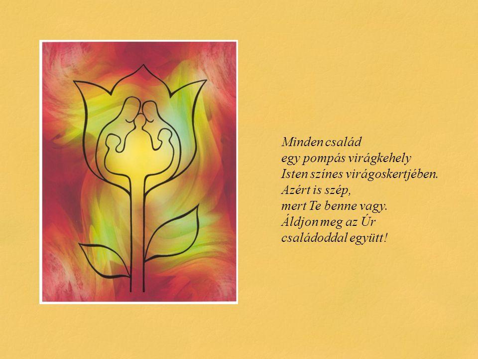Minden család egy pompás virágkehely Isten színes virágoskertjében