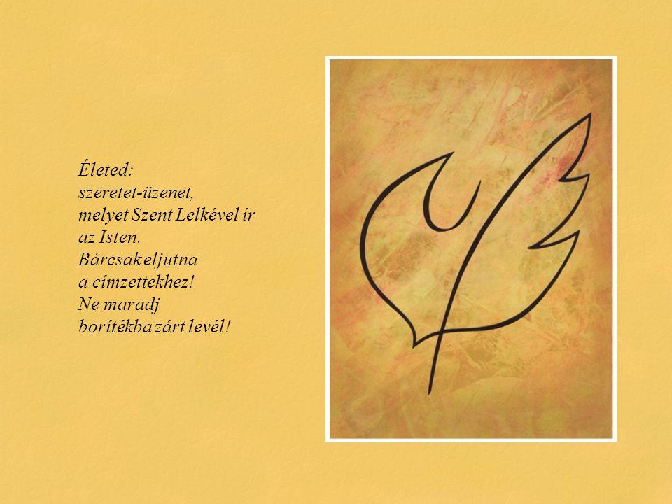 Életed: szeretet-üzenet, melyet Szent Lelkével ír az Isten