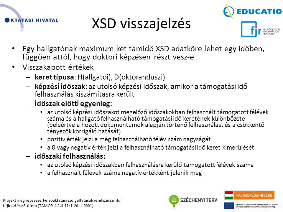 XSD visszajelzés Egy hallgatónak maximum két támidő XSD adatköre lehet egy időben, függően attól, hogy doktori képzésen részt vesz-e.