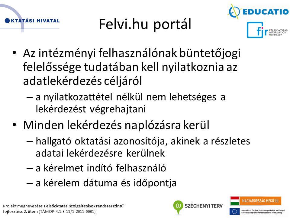 Felvi.hu portál Az intézményi felhasználónak büntetőjogi felelőssége tudatában kell nyilatkoznia az adatlekérdezés céljáról.