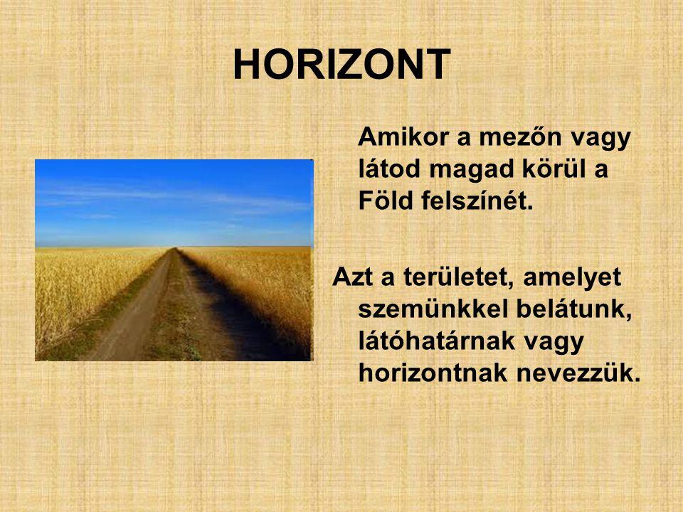 HORIZONT Amikor a mezőn vagy látod magad körül a Föld felszínét.
