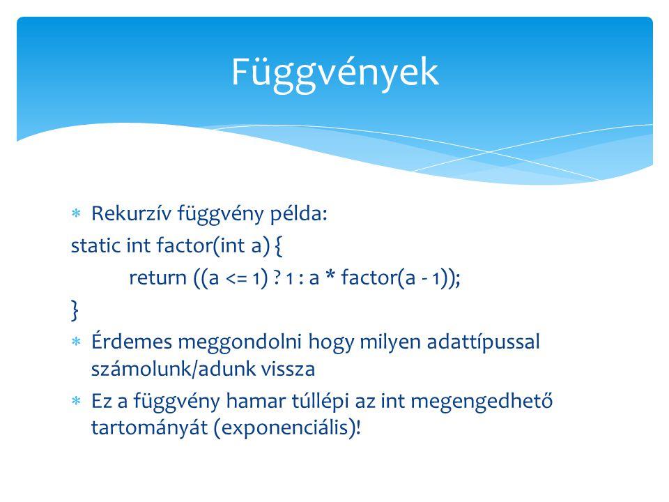 Függvények Rekurzív függvény példa: static int factor(int a) {