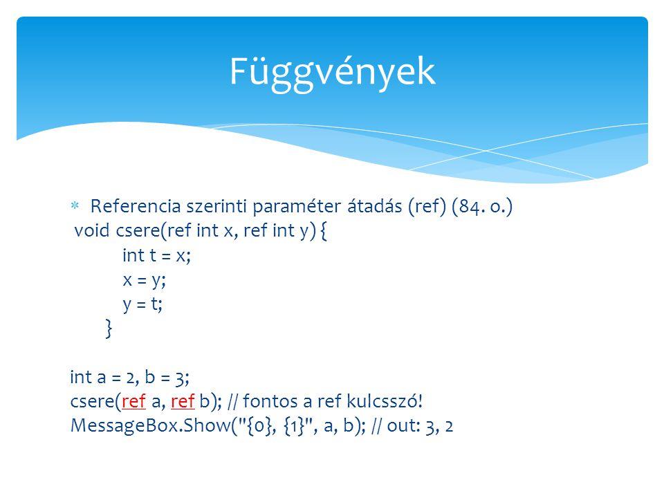 Függvények Referencia szerinti paraméter átadás (ref) (84. o.)