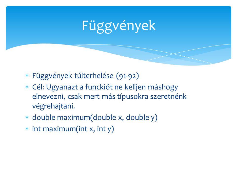 Függvények Függvények túlterhelése (91-92)