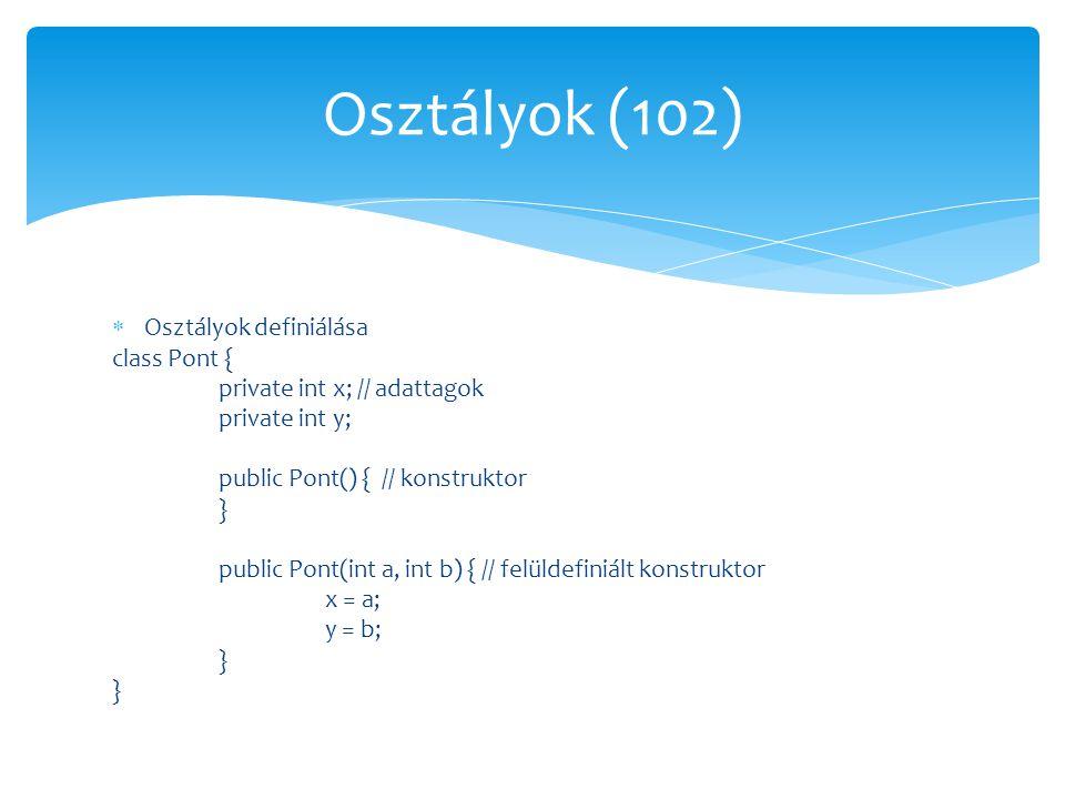 Osztályok (102) Osztályok definiálása class Pont {