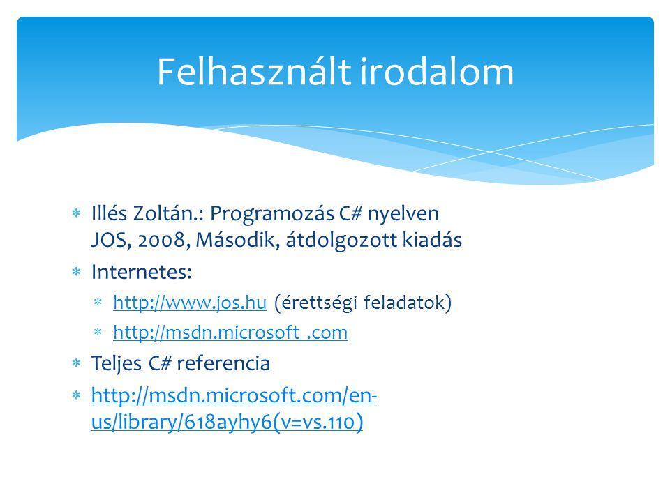Felhasznált irodalom Illés Zoltán.: Programozás C# nyelven JOS, 2008, Második, átdolgozott kiadás. Internetes: