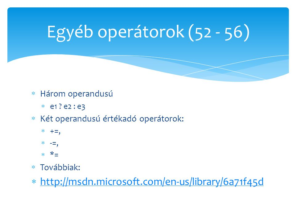 Egyéb operátorok (52 - 56) Három operandusú. e1 e2 : e3. Két operandusú értékadó operátorok: +=,