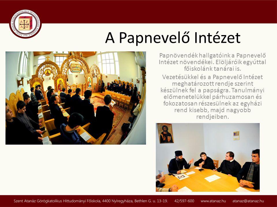 A Papnevelő Intézet Papnövendék hallgatóink a Papnevelő Intézet növendékei. Elöljáróik egyúttal főiskolánk tanárai is.